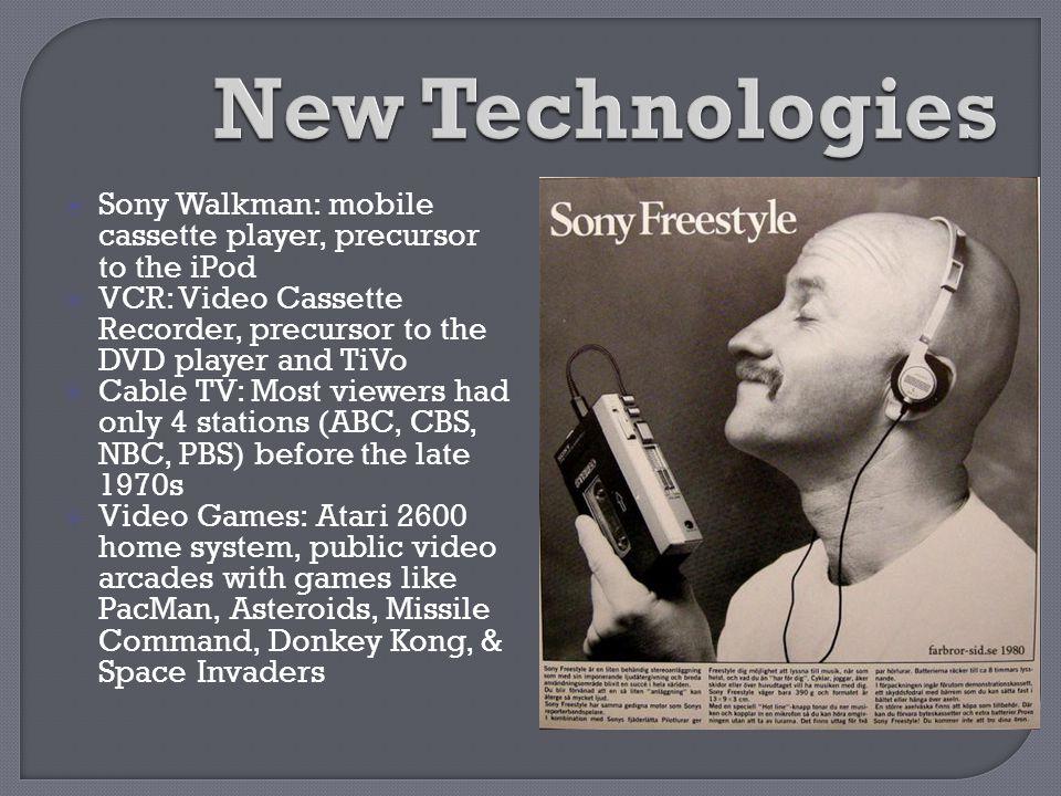  Sony Walkman: mobile cassette player, precursor to the iPod  VCR: Video Cassette Recorder, precursor to the DVD player and TiVo  Cable TV: Most vi