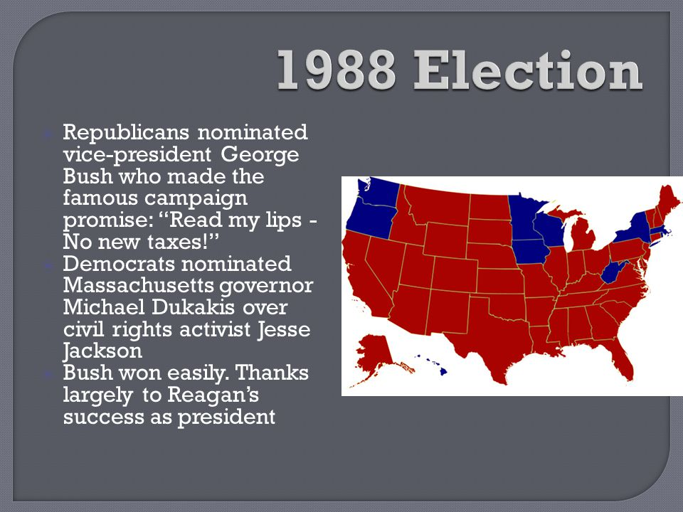 """ Republicans nominated vice-president George Bush who made the famous campaign promise: """"Read my lips - No new taxes!""""  Democrats nominated Massachu"""