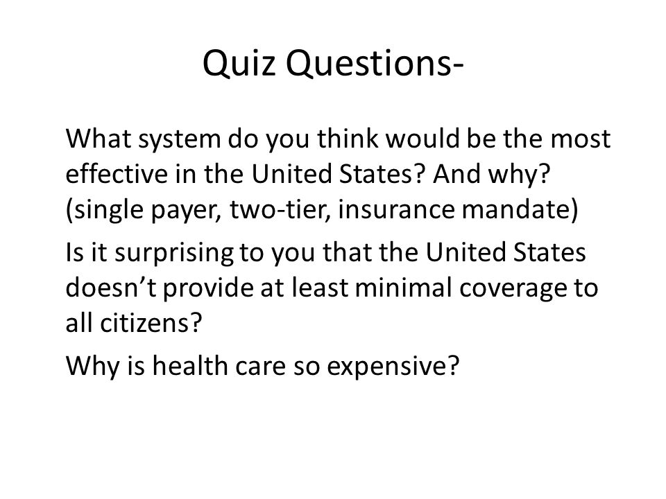 Quiz Questions- What system do you think would be the most effective in the United States.