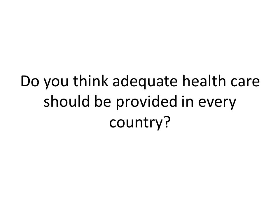 Do you think adequate health care should be provided in every country