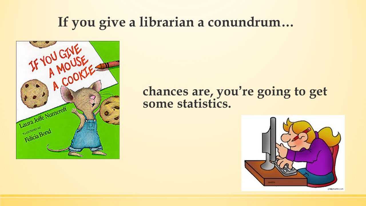 If you give a librarian a conundrum… chances are, you're going to get some statistics.