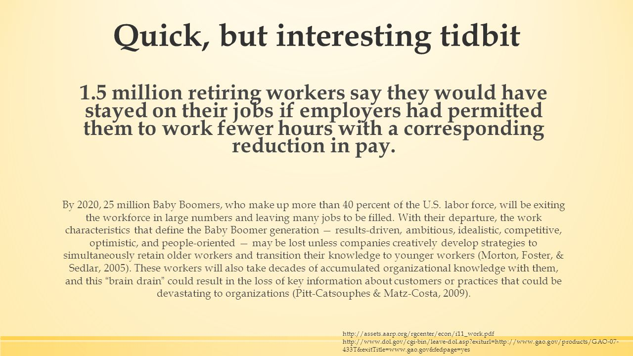 Quick, but interesting tidbit 1.5 million retiring workers say they would have stayed on their jobs if employers had permitted them to work fewer hours with a corresponding reduction in pay.