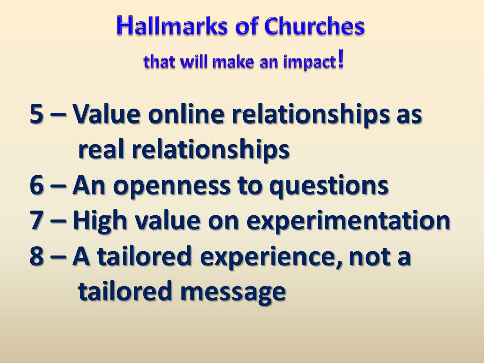 5 – Value online relationships as real relationships 6 – An openness to questions 7 – High value on experimentation 8 – A tailored experience, not a tailored message