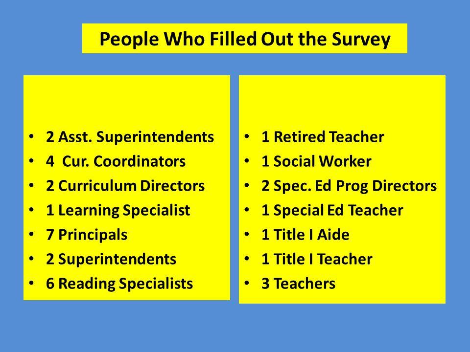 2 Asst. Superintendents 4 Cur. Coordinators 2 Curriculum Directors 1 Learning Specialist 7 Principals 2 Superintendents 6 Reading Specialists 1 Retire