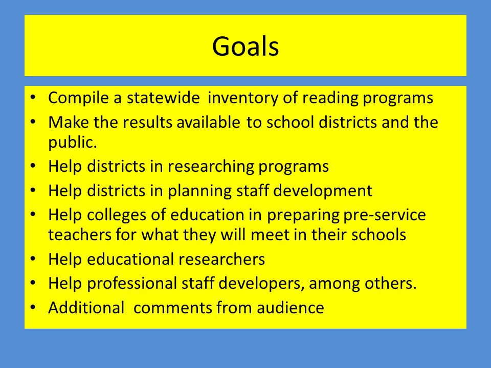 Goals Compile a statewide inventory of reading programs Make the results available to school districts and the public.