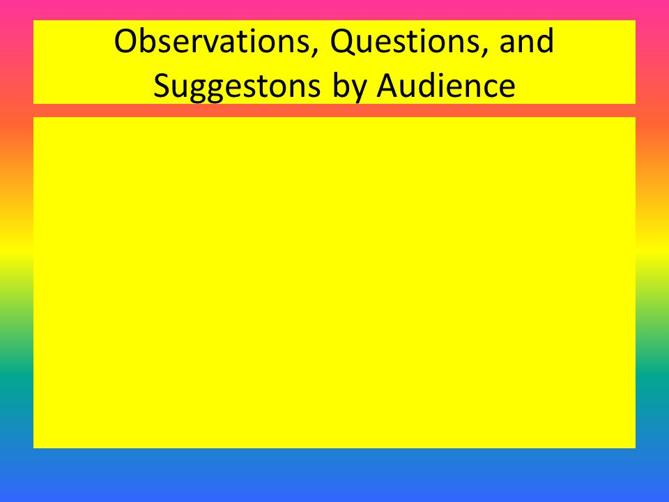 Observations, Questions, and Suggestons by Audience
