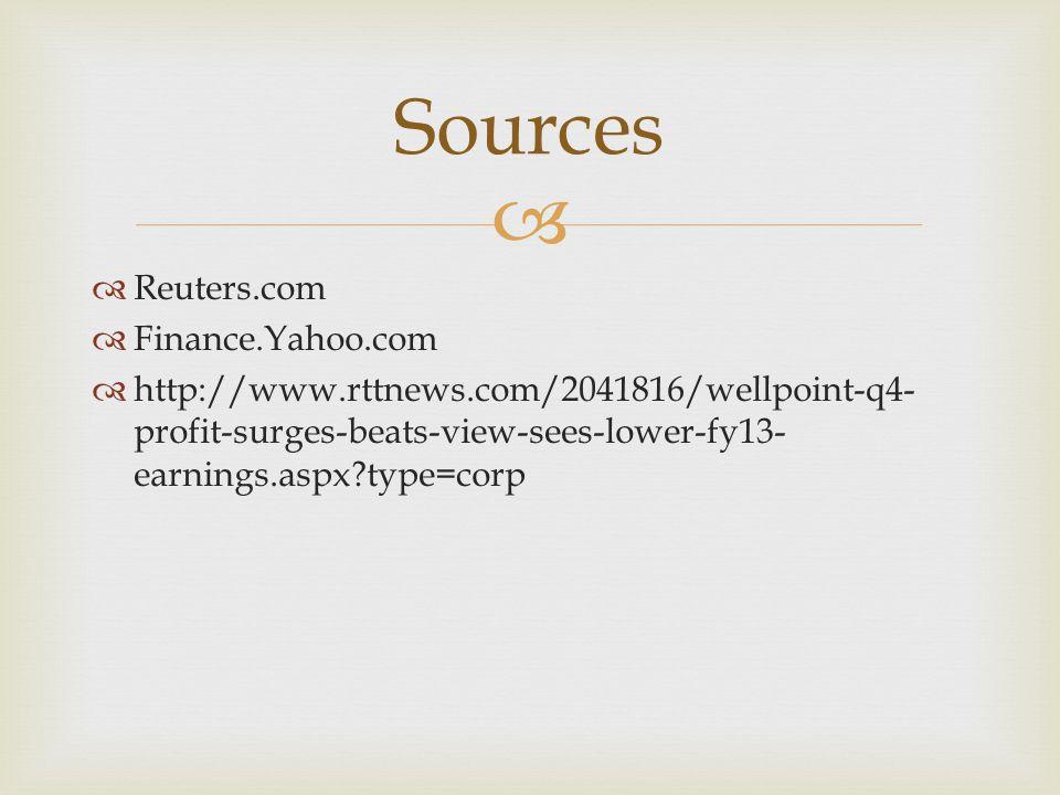   Reuters.com  Finance.Yahoo.com  http://www.rttnews.com/2041816/wellpoint-q4- profit-surges-beats-view-sees-lower-fy13- earnings.aspx type=corp Sources