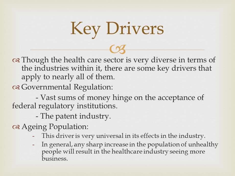   Though the health care sector is very diverse in terms of the industries within it, there are some key drivers that apply to nearly all of them.