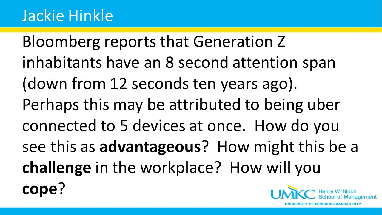 Bloomberg reports that Generation Z inhabitants have an 8 second attention span (down from 12 seconds ten years ago).