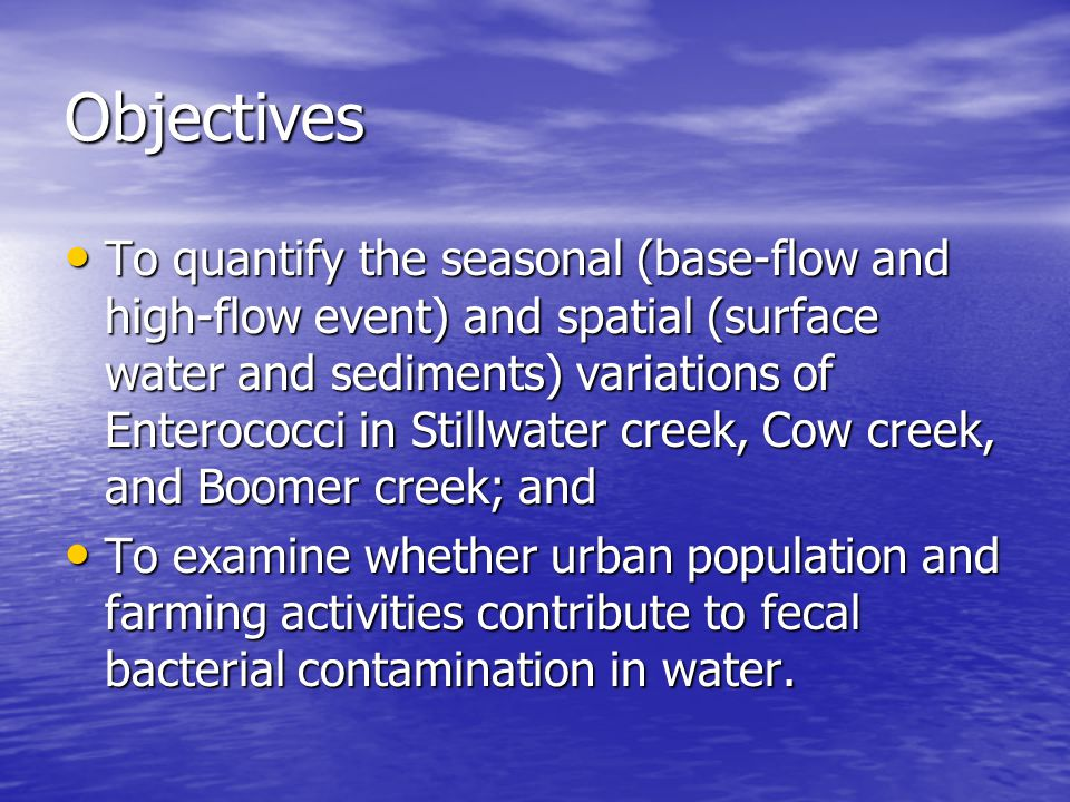 Objectives To quantify the seasonal (base-flow and high-flow event) and spatial (surface water and sediments) variations of Enterococci in Stillwater