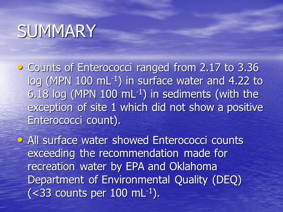 SUMMARY Counts of Enterococci ranged from 2.17 to 3.36 log (MPN 100 mL -1 ) in surface water and 4.22 to 6.18 log (MPN 100 mL -1 ) in sediments (with the exception of site 1 which did not show a positive Enterococci count).
