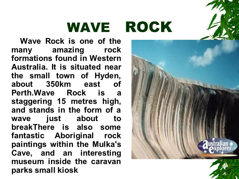 WAVE ROCK Wave Rock is one of the many amazing rock formations found in Western Australia.