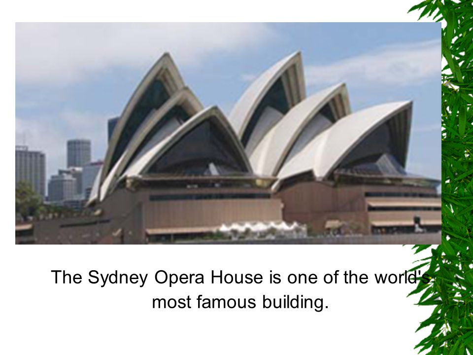 The Sydney Opera House is one of the world s most famous building.