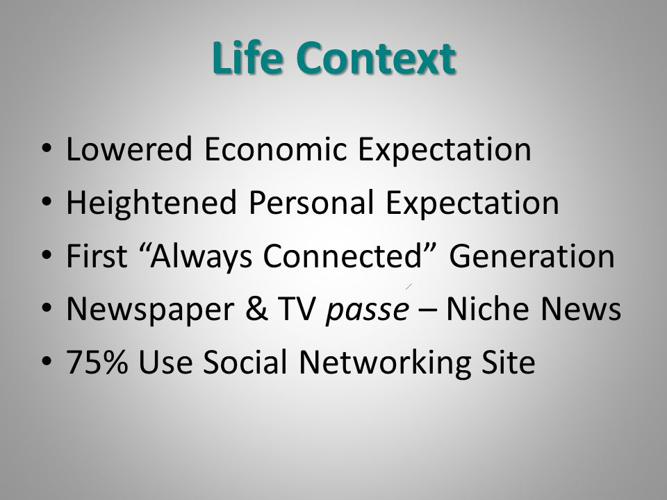 "Life Context Lowered Economic Expectation Heightened Personal Expectation First ""Always Connected"" Generation Newspaper & TV passe – Niche News 75% Us"