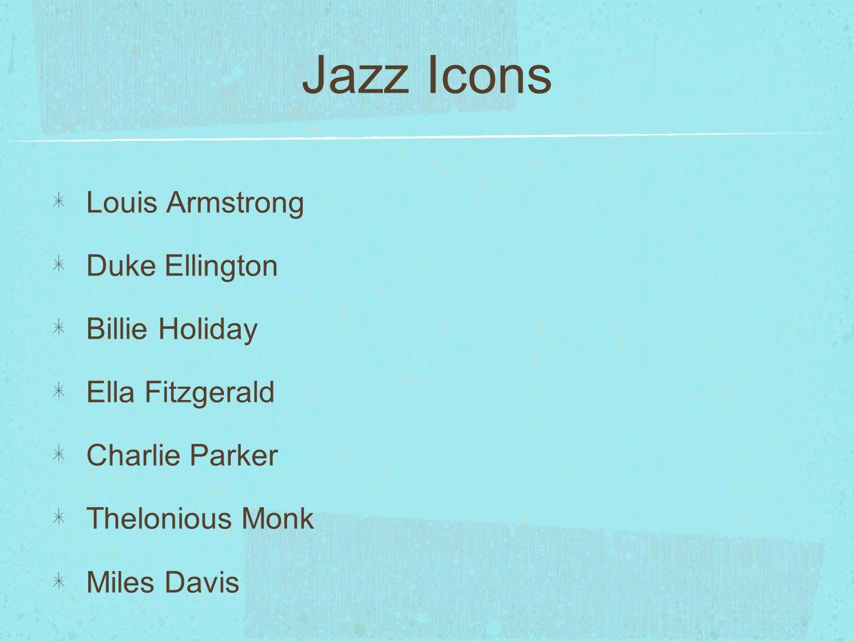 Jazz Icons Louis Armstrong Duke Ellington Billie Holiday Ella Fitzgerald Charlie Parker Thelonious Monk Miles Davis