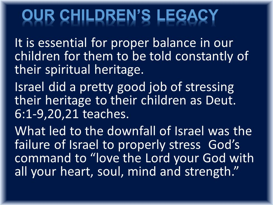 It is essential for proper balance in our children for them to be told constantly of their spiritual heritage.