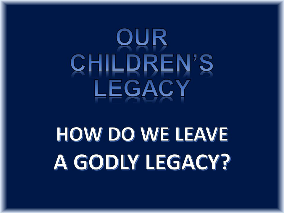 First and foremost let us understand that a godly legacy cannot be achieved with compromise with sin.