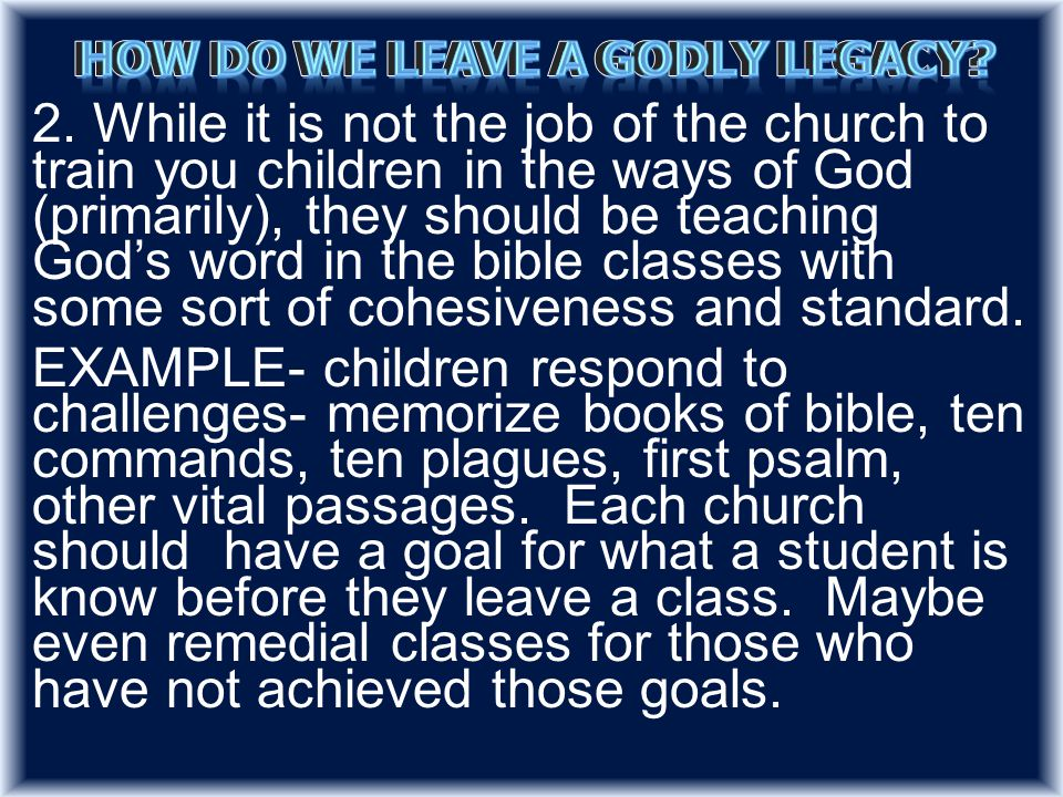 2. While it is not the job of the church to train you children in the ways of God (primarily), they should be teaching God's word in the bible classes