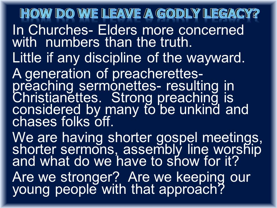 In Churches- Elders more concerned with numbers than the truth.