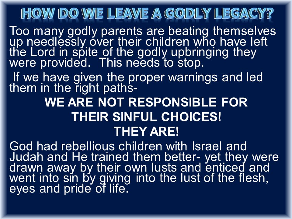 Too many godly parents are beating themselves up needlessly over their children who have left the Lord in spite of the godly upbringing they were provided.