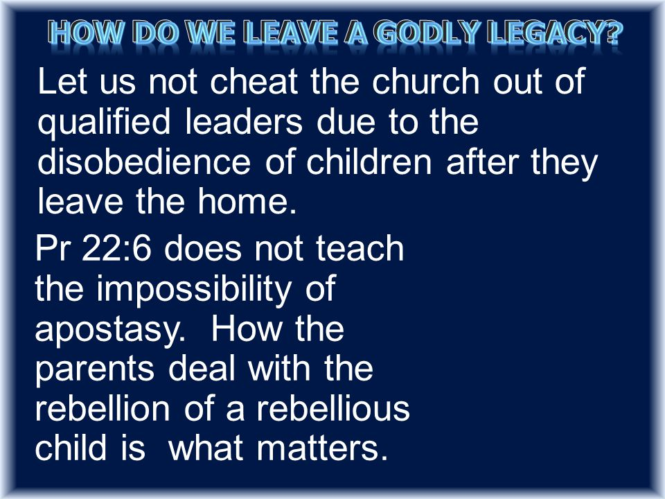 Let us not cheat the church out of qualified leaders due to the disobedience of children after they leave the home.