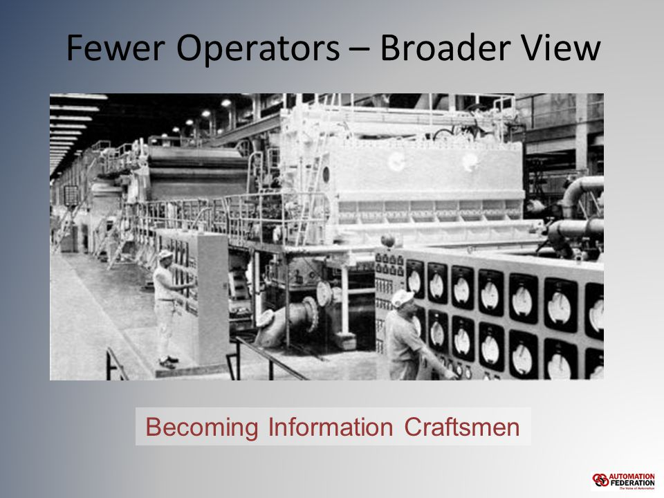 Fewer Operators – Broader View Becoming Information Craftsmen