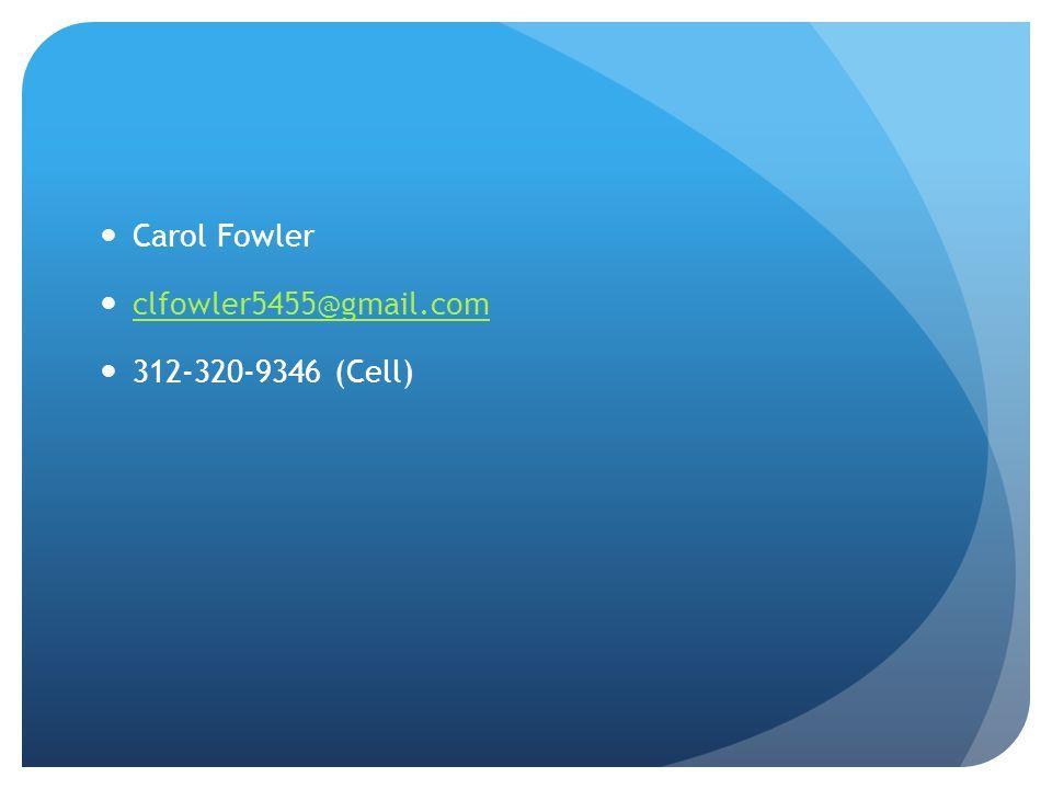 Carol Fowler clfowler5455@gmail.com 312-320-9346 (Cell)