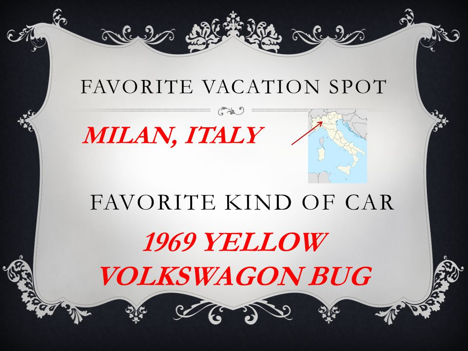 FAVORITE KIND OF CAR FAVORITE VACATION SPOT MILAN, ITALY 1969 YELLOW VOLKSWAGON BUG