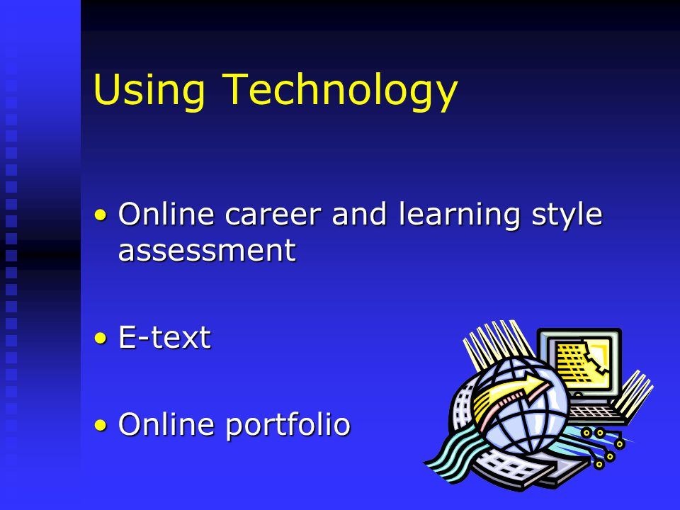 Using Technology Online career and learning style assessmentOnline career and learning style assessment E-textE-text Online portfolioOnline portfolio