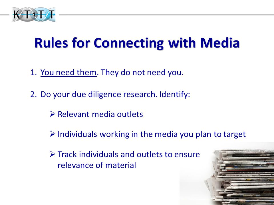 Rules for Connecting with Media 1.You need them. They do not need you.