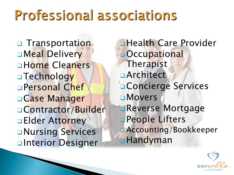  Transportation  Meal Delivery  Home Cleaners  Technology  Personal Chef  Case Manager  Contractor/Builder  Elder Attorney  Nursing Services  Interior Designer  Health Care Provider  Occupational Therapist  Architect  Concierge Services  Movers  Reverse Mortgage  People Lifters  Accounting/Bookkeeper  Handyman