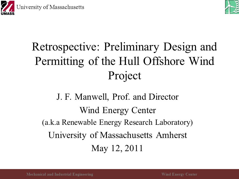Mechanical and Industrial EngineeringWind Energy Center University of Massachusetts Retrospective: Preliminary Design and Permitting of the Hull Offshore Wind Project J.