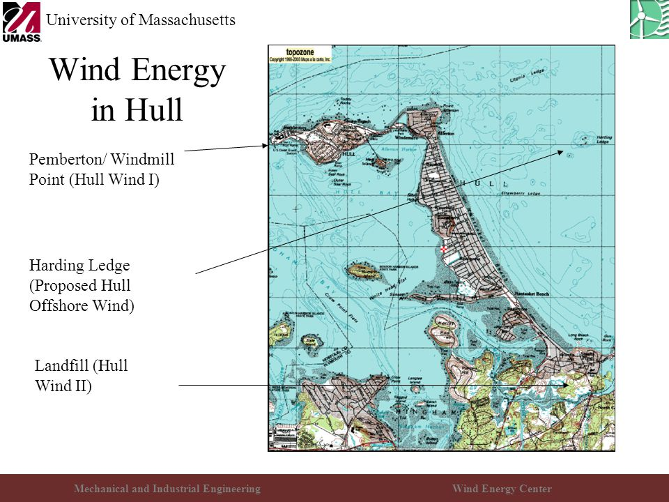 Mechanical and Industrial EngineeringWind Energy Center University of Massachusetts Wind Energy in Hull Pemberton/ Windmill Point (Hull Wind I) Landfi