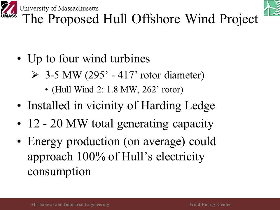 Mechanical and Industrial EngineeringWind Energy Center University of Massachusetts The Proposed Hull Offshore Wind Project Up to four wind turbines 