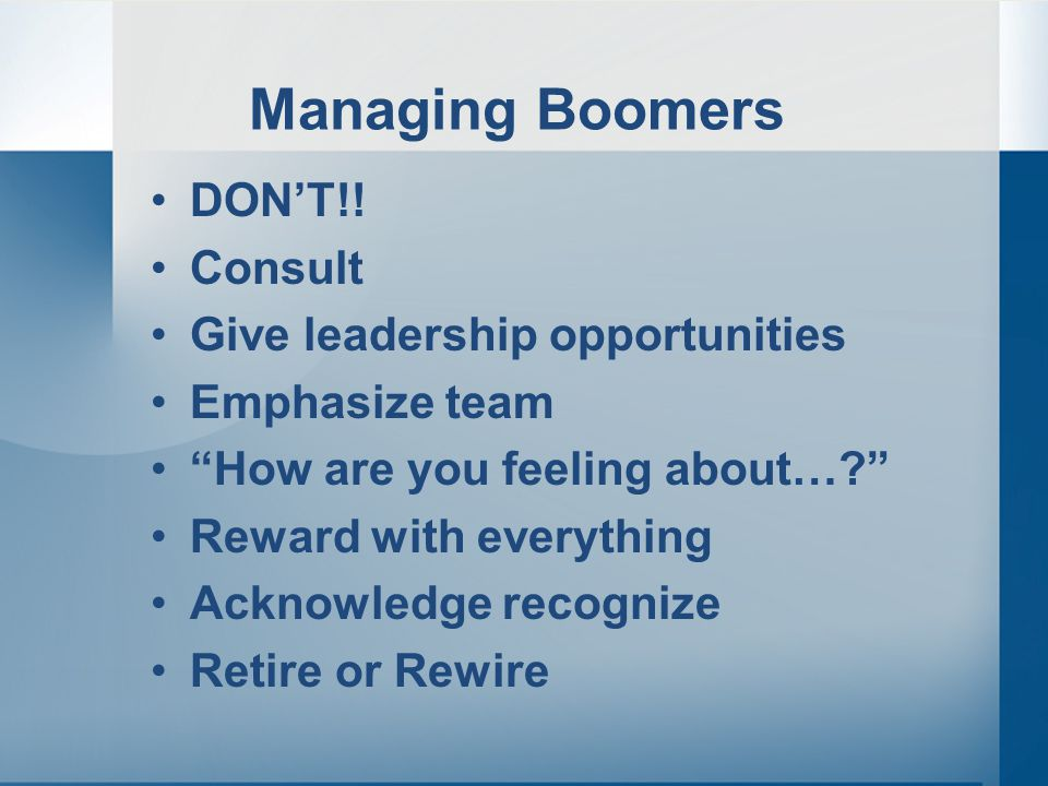 Managing Boomers DON'T!.