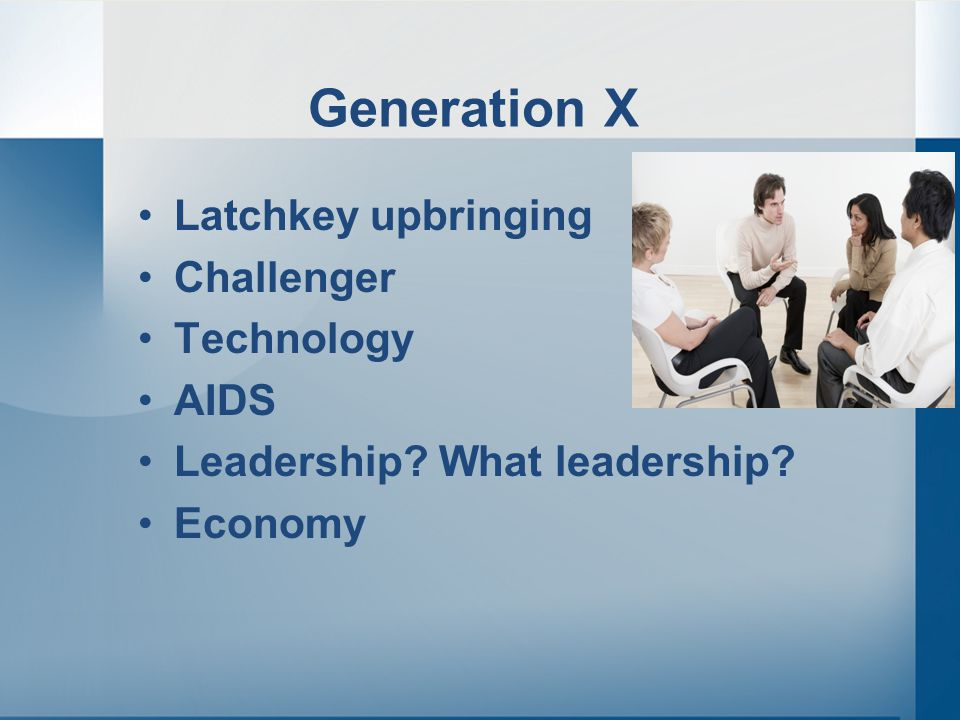 Generation X Latchkey upbringing Challenger Technology AIDS Leadership What leadership Economy