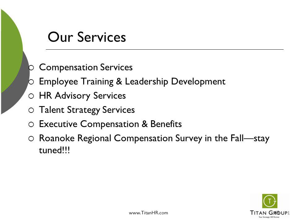 www.TitanHR.com45 Our Services  Compensation Services  Employee Training & Leadership Development  HR Advisory Services  Talent Strategy Services