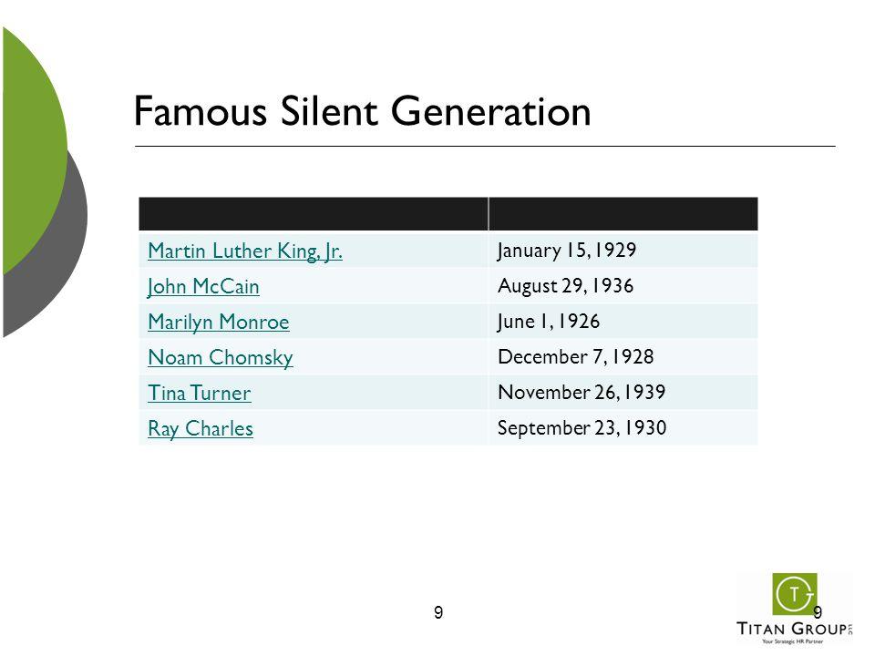 Famous Silent Generation Martin Luther King, Jr. January 15, 1929 John McCain August 29, 1936 Marilyn Monroe June 1, 1926 Noam Chomsky December 7, 192