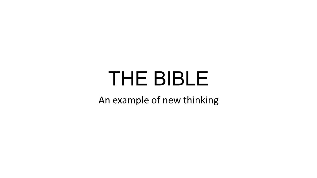 THE BIBLE An example of new thinking