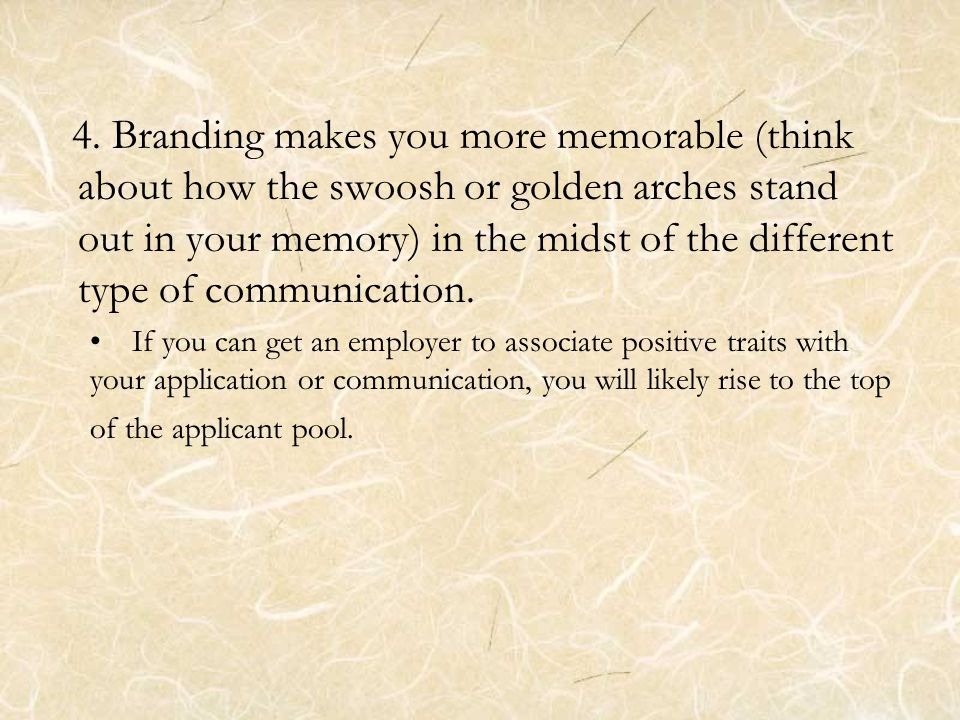 4. Branding makes you more memorable (think about how the swoosh or golden arches stand out in your memory) in the midst of the different type of comm