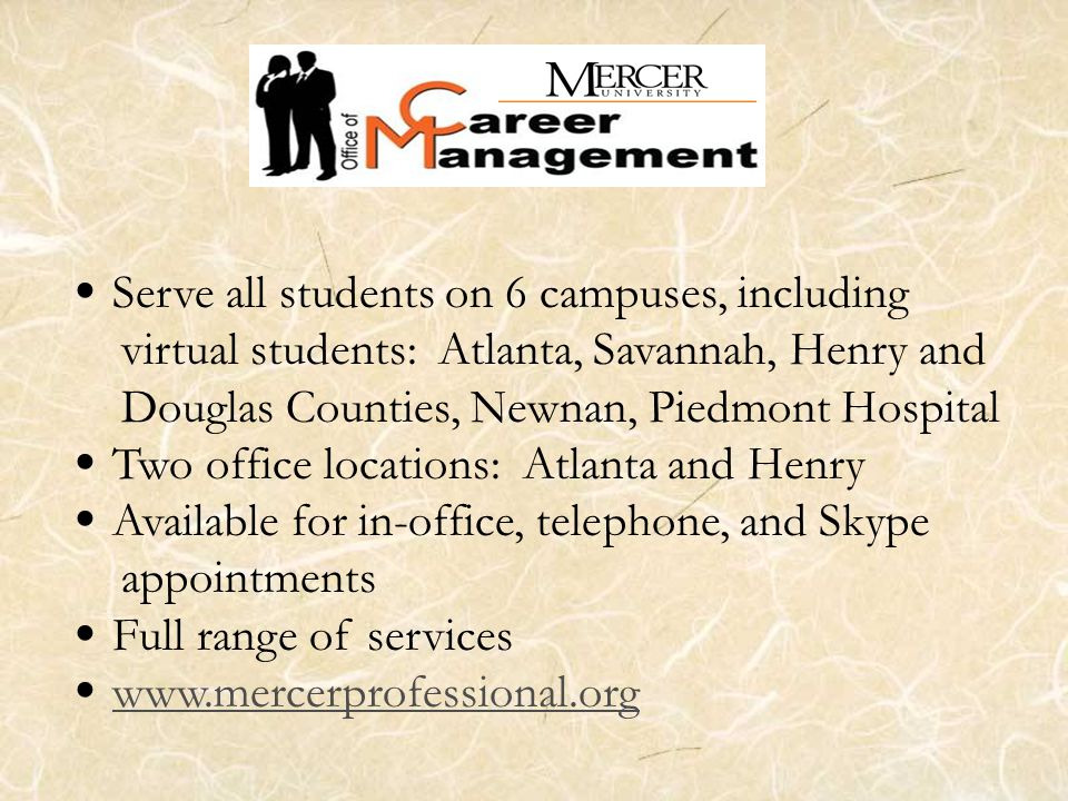 Serve all students on 6 campuses, including virtual students: Atlanta, Savannah, Henry and Douglas Counties, Newnan, Piedmont Hospital Two office locations: Atlanta and Henry Available for in-office, telephone, and Skype appointments Full range of services www.mercerprofessional.org