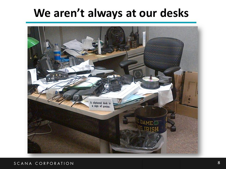 8 We aren't always at our desks