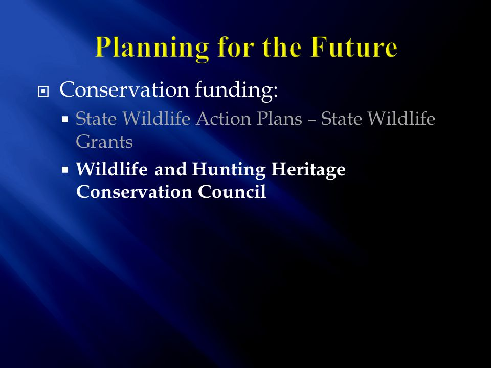  Conservation funding:  State Wildlife Action Plans – State Wildlife Grants  Wildlife and Hunting Heritage Conservation Council