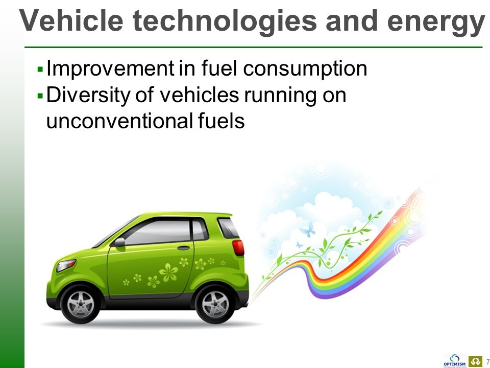 7 Vehicle technologies and energy  Improvement in fuel consumption  Diversity of vehicles running on unconventional fuels  But…
