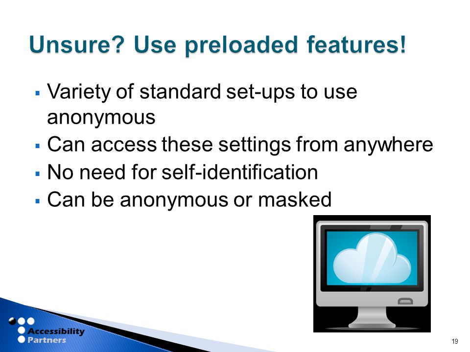  Variety of standard set-ups to use anonymous  Can access these settings from anywhere  No need for self-identification  Can be anonymous or maske