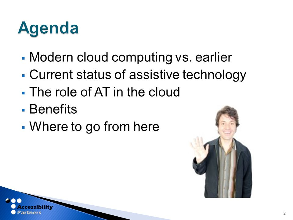  Modern cloud computing vs. earlier  Current status of assistive technology  The role of AT in the cloud  Benefits  Where to go from here 2