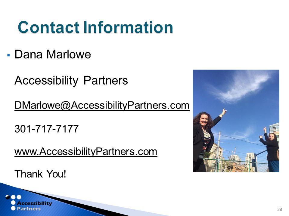  Dana Marlowe Accessibility Partners DMarlowe@AccessibilityPartners.com DMarlowe@AccessibilityPartners.com 301-717-7177 www.AccessibilityPartners.com Thank You.