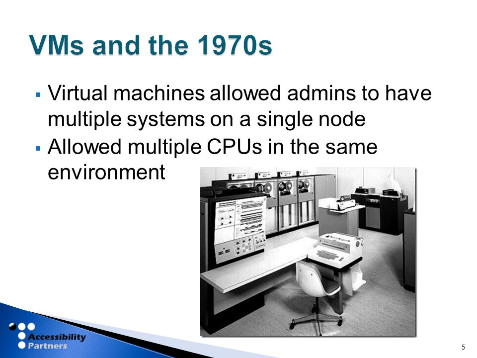  Virtual machines allowed admins to have multiple systems on a single node  Allowed multiple CPUs in the same environment 5