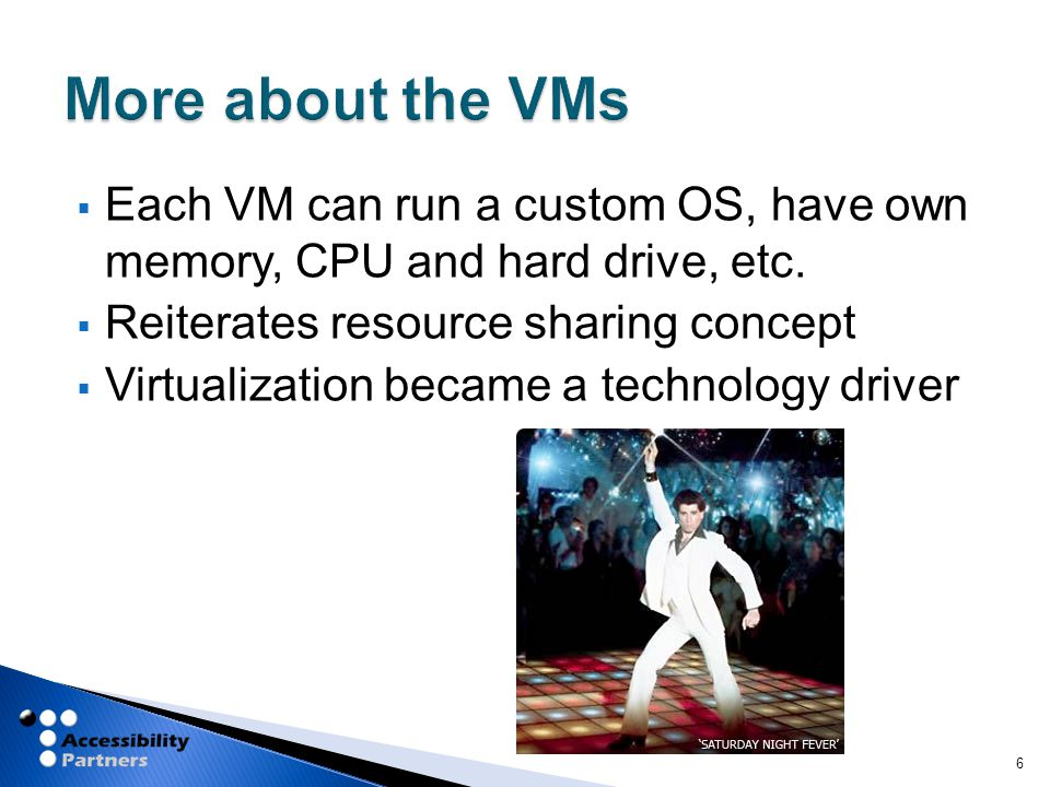  Each VM can run a custom OS, have own memory, CPU and hard drive, etc.  Reiterates resource sharing concept  Virtualization became a technology dr