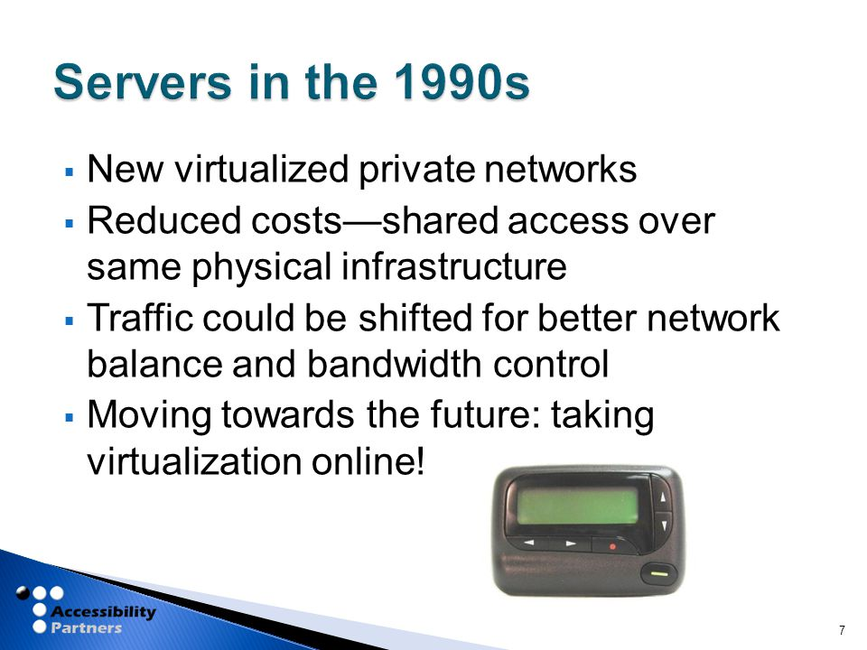  New virtualized private networks  Reduced costs—shared access over same physical infrastructure  Traffic could be shifted for better network balance and bandwidth control  Moving towards the future: taking virtualization online.